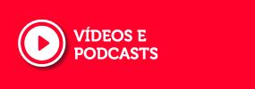 vídeos e podcasts.